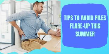 Tips to avoid Piles flare up this Summer