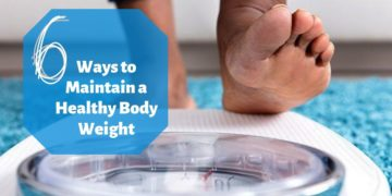 6 tips to maintain Healthy Body Weight