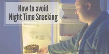 How to avoid night time snacking?