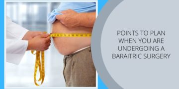 Points to plan when you are undergoing a Bariatric Surgery